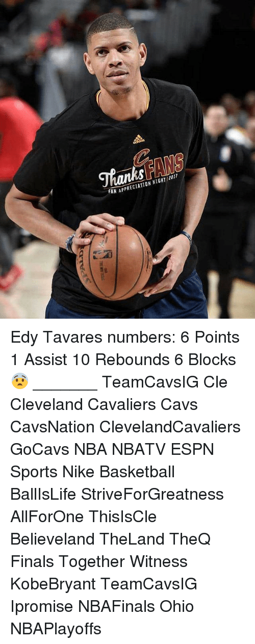 Basketball, Cavs, and Cleveland Cavaliers: NIGHT/2011  APPRECIATION FAN Edy Tavares numbers: 6 Points 1 Assist 10 Rebounds 6 Blocks 😨 _______ TeamCavsIG Cle Cleveland Cavaliers Cavs CavsNation ClevelandCavaliers GoCavs NBA NBATV ESPN Sports Nike Basketball BallIsLife StriveForGreatness AllForOne ThisIsCle Believeland TheLand TheQ Finals Together Witness KobeBryant TeamCavsIG Ipromise NBAFinals Ohio NBAPlayoffs