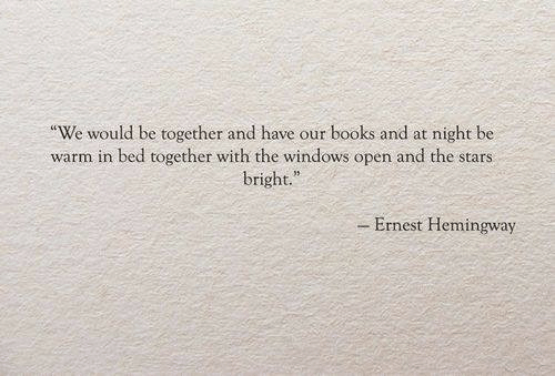 """Ernest: night be  """"We would be together and have our books and at  warm in bed together with the windows open and the stars  bright.""""  -Ernest Hemingway"""