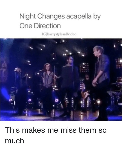 acapella: Night Changes acapella by  One Direction  IGlharrystylesallvideo This makes me miss them so much