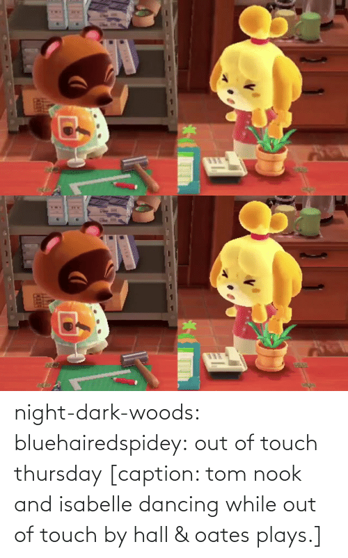 Dancing: night-dark-woods: bluehairedspidey: out of touch thursday   [caption: tom nook and isabelle dancing while out of touch by hall & oates plays.]