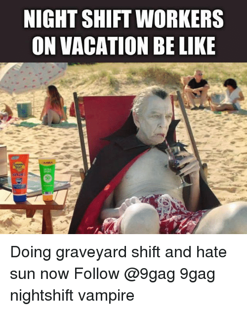 9gag, Be Like, and Memes: NIGHT SHIFT WORKERS  ON VACATION BE LIKE Doing graveyard shift and hate sun now Follow @9gag 9gag nightshift vampire