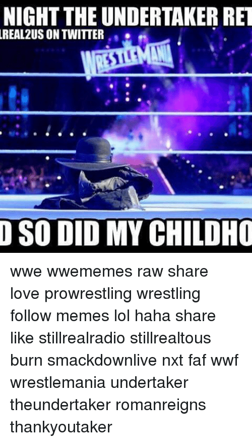 The Undertaker: NIGHT THE UNDERTAKER RET  REAL 2USON TWITTER  SO DID MYCHILDHO wwe wwememes raw share love prowrestling wrestling follow memes lol haha share like stillrealradio stillrealtous burn smackdownlive nxt faf wwf wrestlemania undertaker theundertaker romanreigns thankyoutaker