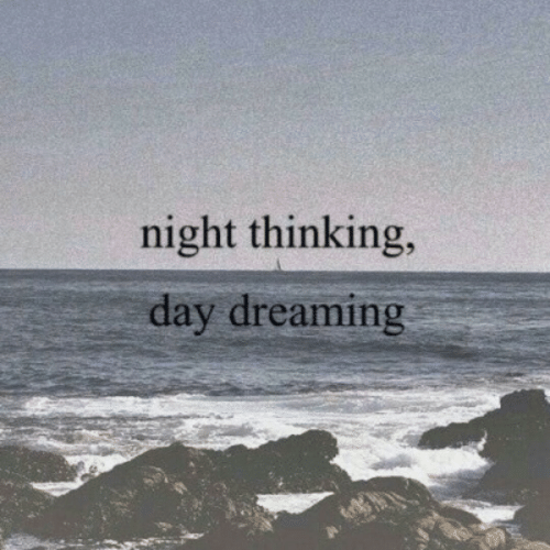 Day, Thinking, and Dreaming: night thinking,  day dreaming