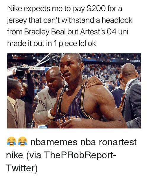Bailey Jay, Basketball, and Lol: Nike expects me to pay $200 for a  jersey that can't withstand a headlock  from Bradley Beal but Artest's 04 uni  made it out in 1 piece lol ok 😂😂 nbamemes nba ronartest nike (via ‪ThePRobReport-Twitter)