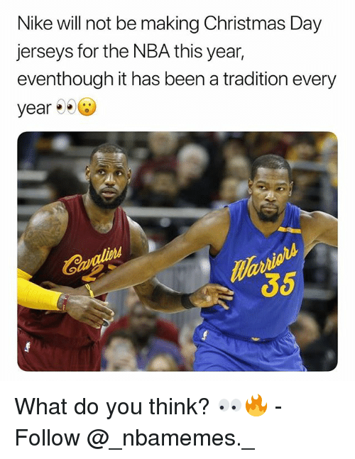 Christmas, Memes, and Nba: Nike will not be making Christmas Day  jerseys for the NBA this year,  eventhough it has been a tradition every  year  Ma  35 What do you think? 👀🔥 - Follow @_nbamemes._
