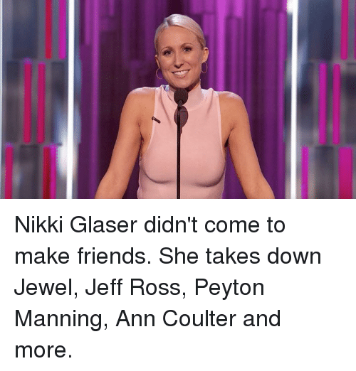 Coulter: Nikki Glaser didn't come to make friends. She takes down Jewel, Jeff Ross, Peyton Manning, Ann Coulter and more.