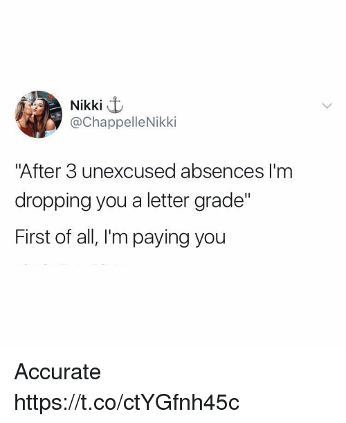"Relatable, All, and First: Nikki t  @ChappelleNikki  ""After 3 unexcused absences I'm  dropping you a letter grade""  First of all, I'm paying you Accurate https://t.co/ctYGfnh45c"