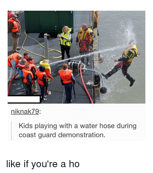 Coast Guard: niknak 79.  Kids playing with a water hose during  coast guard demonstration. like if you're a ho