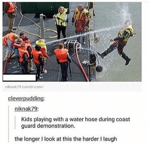 Coast Guard: niknok79.tumblr.com/  cleverpudding:  niknak79:  Kids playing with a water hose during coast  guard demonstration  the longer I look at this the harder I laugh