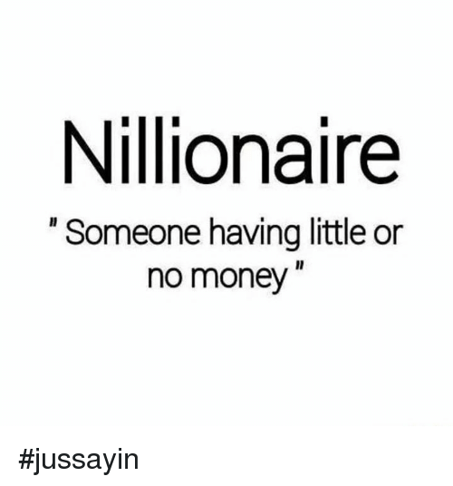 "Dank, Money, and 🤖: Nillionaire  ""Someone having little or  no money #jussayin"