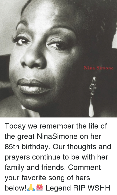 Birthday, Family, and Friends: Nina Simone Today we remember the life of the great NinaSimone on her 85th birthday. Our thoughts and prayers continue to be with her family and friends. Comment your favorite song of hers below!🙏🎂 Legend RIP WSHH