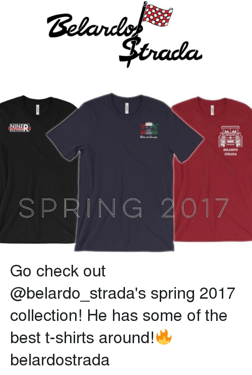 Memes, Spring, and Collective: NINE  ELEVEN  STRADA  SPRING 2017 Go check out @belardo_strada's spring 2017 collection! He has some of the best t-shirts around!🔥 belardostrada