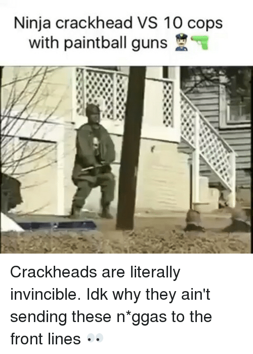 Crackhead, Funny, and Ninjas: Ninja crackhead VS 10 cops  with paintball guns Crackheads are literally invincible. Idk why they ain't sending these n*ggas to the front lines 👀