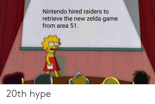 Hype, Nintendo, and Reddit: Nintendo hired raiders to  retrieve the new zelda game  from area 51. 20th hype