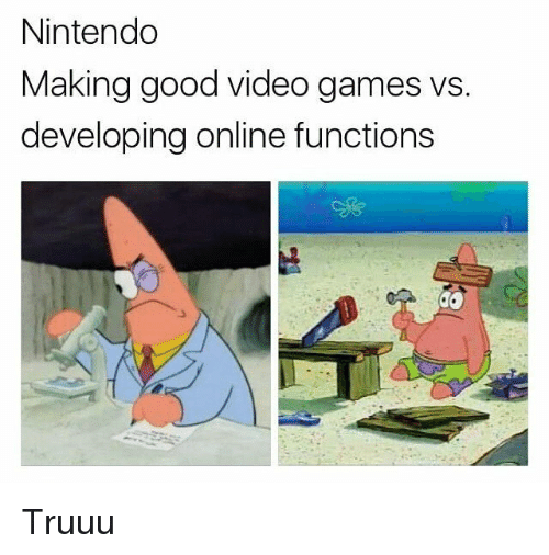 Memes, Nintendo, and Video Games: Nintendo  Making good video games  developing online functions  vs. Truuu