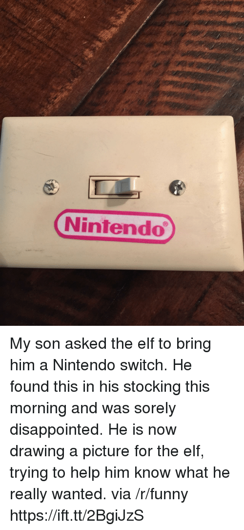 Stocking: Nintendo My son asked the elf to bring him a Nintendo switch. He found this in his stocking this morning and was sorely disappointed. He is now drawing a picture for the elf, trying to help him know what he really wanted. via /r/funny https://ift.tt/2BgiJzS