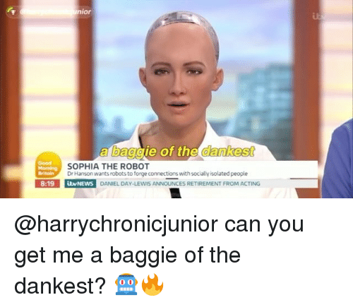 Daniel Day Lewis: nior  a baggie of the dankest  Good  SOPHIA THE ROBOT  Dr Hanson wants robots to forge connections with socially isolated people  Britain  8:19 ilvNEWS  DANIEL DAY-LEWIS ANNOUNCES RETIREMENT FROM ACTING @harrychronicjunior can you get me a baggie of the dankest? 🤖🔥
