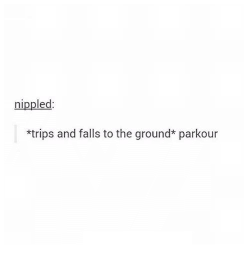 Parkour, Humans of Tumblr, and Trips: nippled:  *trips and falls to the ground* parkour