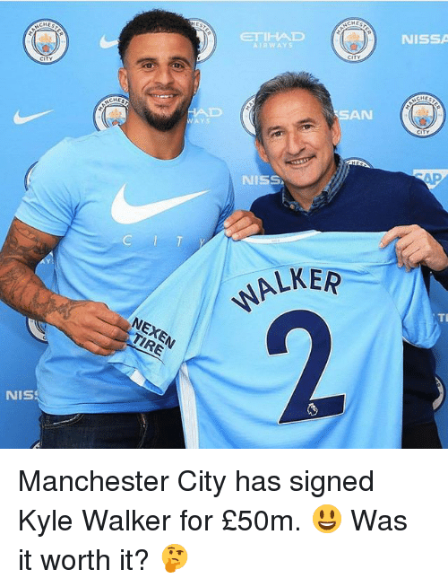 Soccer, Sports, and Manchester City: NISSA  ETIHAD  AIRWAYS  AN  CHES  WAYS  NISS  C I T  LKER  TL  NEXEN  TIRE  NIS Manchester City has signed Kyle Walker for £50m. 😃 Was it worth it? 🤔