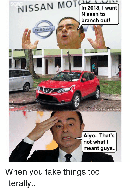 Memes, Nissan, and 🤖: NISSAN OVI  In 2018, I want  Nissan to  branch out!  NISSAN  Submited by notkenjt  Aiyo.. That's  not what I  meant guys.. When you take things too literally...
