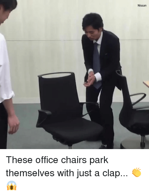 Dank and 🤖: Nissan These office chairs park themselves with just a clap... 👏😱