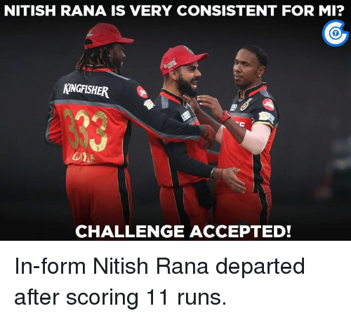 departed: NITISH RANA IS VERY CONSISTENT FOR MI?  MINGFISHER  CHALLENGE ACCEPTED! In-form Nitish Rana departed after scoring 11 runs.