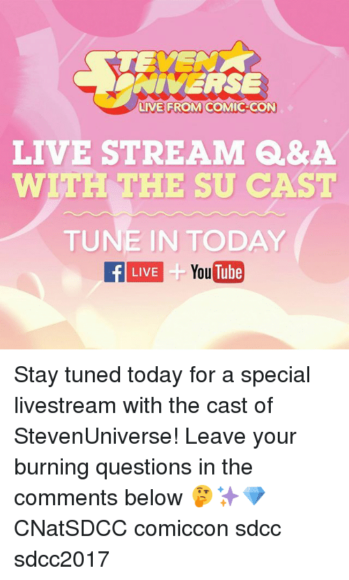 live stream: NIVERSE  LIVE FROM COMIC-CON  LIVE STREAM Q&A  WITH THE SU CAST  TUNE IN TODAY  f LIVE  LIVETube  YouTube Stay tuned today for a special livestream with the cast of StevenUniverse! Leave your burning questions in the comments below 🤔✨💎 CNatSDCC comiccon sdcc sdcc2017