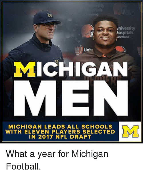 Football, Memes, and Nfl: ,niversity  ospitals  leveland  Un  ICHIGAN  MEN  MICHIGAN LEADS ALL SCHOOLS  WITH ELEVEN PLAYERS SELECTED  IN 2017 NFL DRAFT What a year for Michigan Football.