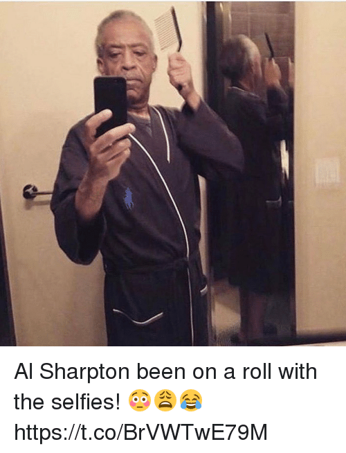 Al Sharpton, Been, and Als: nj Al Sharpton been on a roll with the selfies! 😳😩😂 https://t.co/BrVWTwE79M