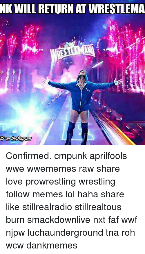 Lol, Love, and Memes: NK WILL RETURN AT WRESTLEMA Confirmed. cmpunk aprilfools wwe wwememes raw share love prowrestling wrestling follow memes lol haha share like stillrealradio stillrealtous burn smackdownlive nxt faf wwf njpw luchaunderground tna roh wcw dankmemes