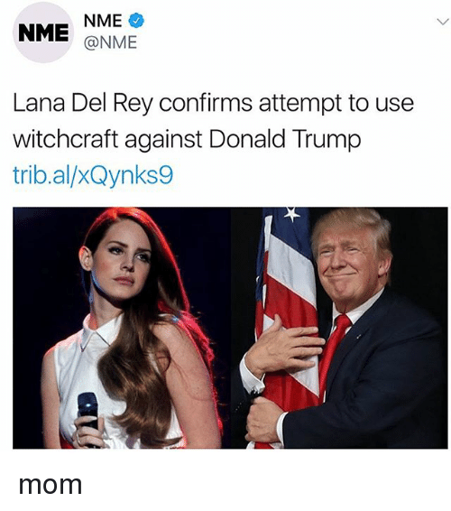 Donald Trump, Lana Del Rey, and Memes: NME  NME @NME  Lana Del Rey confirms attempt to use  witchcraft against Donald Trump  trib.al/xQynks9 mom