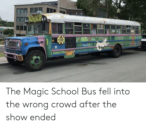 The Magic School Bus: NMMERAIP  R R  se  32  BATTER  TO The Magic School Bus fell into the wrong crowd after the show ended