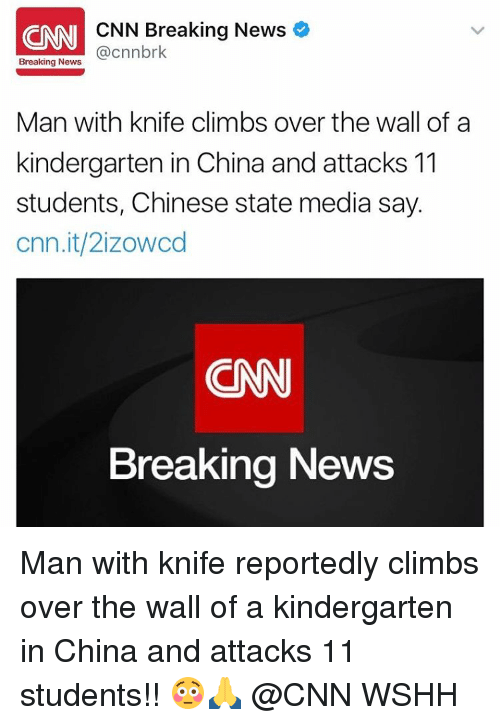 Climbing, Memes, and Wshh: NNI CNN Breaking News  @cnnbrk  Breaking News  Man with knife climbs over the wall of a  kindergarten in China and attacks 11  students, Chinese state media say.  Cnn.it/2izowod  Breaking News Man with knife reportedly climbs over the wall of a kindergarten in China and attacks 11 students!! 😳🙏 @CNN WSHH