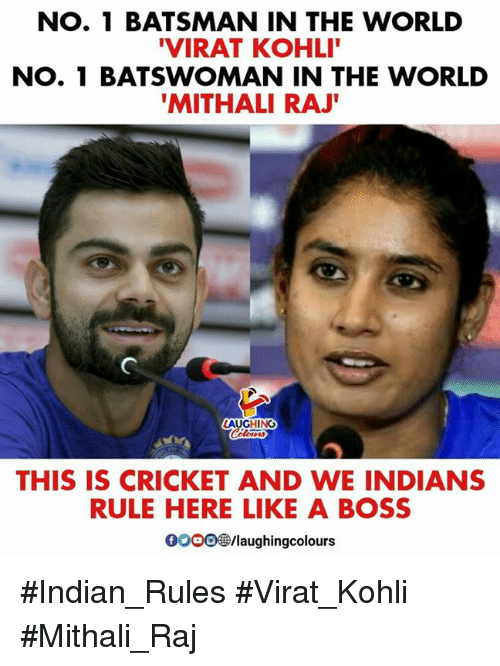 Cricket, World, and Indian: NO. 1 BATSMAN IN THE WORLD  VIRAT KOHLI  NO. 1 BATSWOMAN IN THE WORLD  MITHALI RAJ  THIS IS CRICKET AND WE INDIANS  RULE HERE LIKE A BOSS  00018/laughingcolours #Indian_Rules #Virat_Kohli #Mithali_Raj