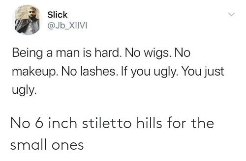 hills: No 6 inch stiletto hills for the small ones