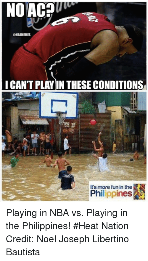 No Ac: NO AC?  @NBAMEMES  I CAN'T PLAYIN THESE CONDITIONS  It's more fun in the  Philippines Playing in NBA vs. Playing in the Philippines! #Heat Nation Credit: Noel Joseph Libertino Bautista