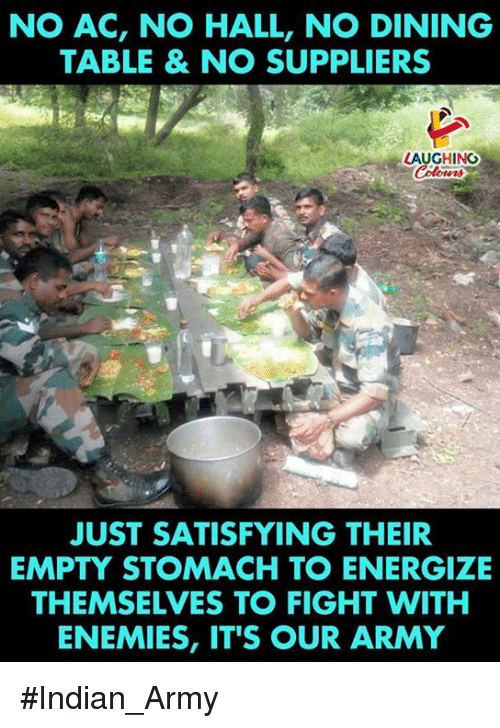No Ac: NO AC, NO HALL, NO DINING  TABLE & NO SUPPLIERS  LAUGHING  JUST SATISFYING THEIR  EMPTY STOMACH TO ENERGIZE  THEMSELVES TO FIGHT WITH  ENEMIES, IT'S OUR ARMY #Indian_Army