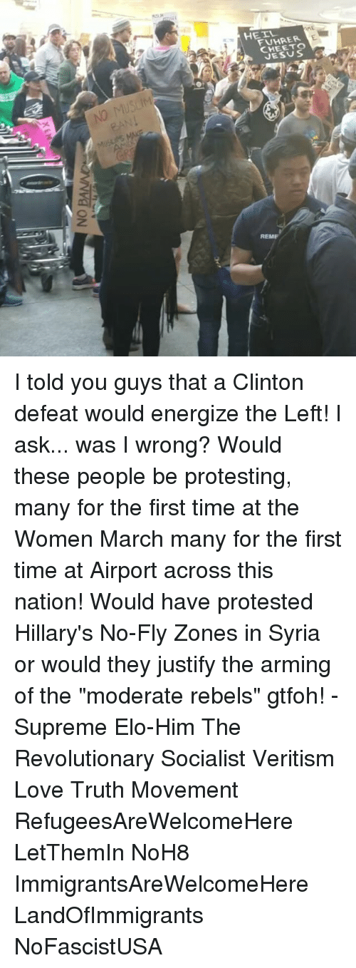 """cheeto jesus: NO BA  N3De  1  HETHRER  HE IL  FVHRER  CHEETO  JESUS  NO MUSLIM I told you guys that a Clinton defeat would energize the Left! I ask... was I wrong? Would these people be protesting, many for the first time at the Women March many for the first time at Airport across this nation! Would have protested Hillary's No-Fly Zones in Syria or would they justify the arming of the """"moderate rebels"""" gtfoh! -Supreme Elo-Him The Revolutionary Socialist Veritism Love Truth Movement RefugeesAreWelcomeHere LetThemIn NoH8 ImmigrantsAreWelcomeHere LandOfImmigrants NoFascistUSA"""