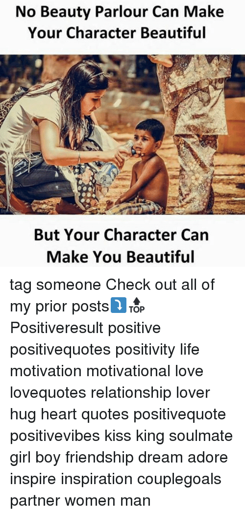 Beautiful, Life, and Love: No Beauty Parlour Can Make  Your Character Beautiful  But Your Character Can  Make You Beautiful tag someone Check out all of my prior posts⤵🔝 Positiveresult positive positivequotes positivity life motivation motivational love lovequotes relationship lover hug heart quotes positivequote positivevibes kiss king soulmate girl boy friendship dream adore inspire inspiration couplegoals partner women man
