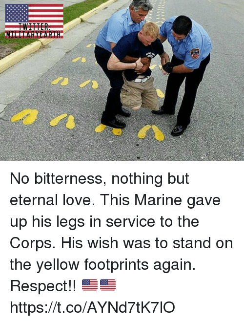 Love, Memes, and Respect: No bitterness, nothing but eternal love. This Marine gave up his legs in service to the Corps. His wish was to stand on the yellow footprints again. Respect!! 🇺🇸🇺🇸 https://t.co/AYNd7tK7lO
