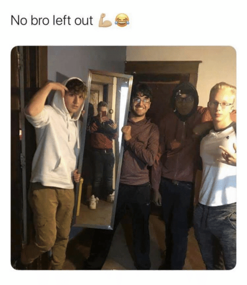 Left Out: No bro left out