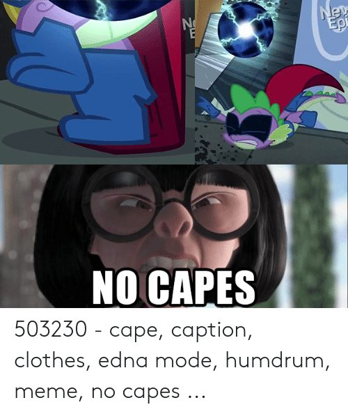 Edna Mode Meme: NO CAPES 503230 - cape, caption, clothes, edna mode, humdrum, meme, no capes ...