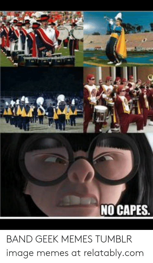 Relatably: NO CAPES BAND GEEK MEMES TUMBLR image memes at relatably.com