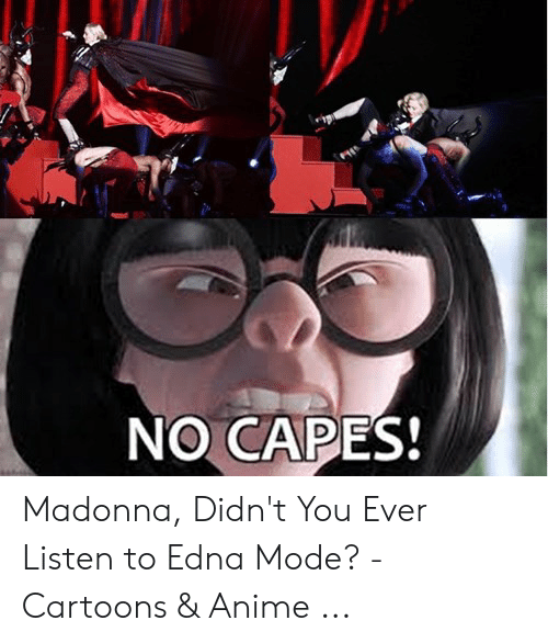 Edna Mode Meme: NO CAPES! Madonna, Didn't You Ever Listen to Edna Mode? - Cartoons & Anime ...