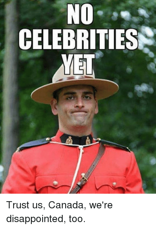 disappoint: NO  CELEBRITIES  YET Trust us, Canada, we're disappointed, too.