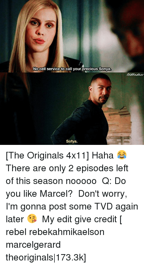 the originals: No cell service to call your precious Sonya.  Sofya. [The Originals 4x11] Haha 😂 There are only 2 episodes left of this season nooooo ⠀ Q: Do you like Marcel? ⠀ Don't worry, I'm gonna post some TVD again later 😘 ⠀ My edit give credit [ rebel rebekahmikaelson marcelgerard theoriginals|173.3k]