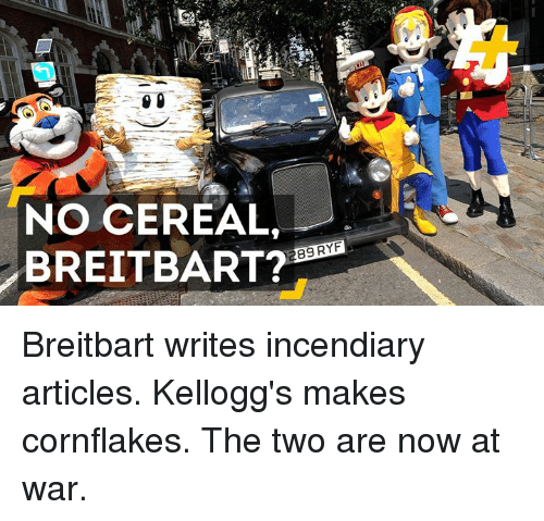 kelloggs: NO CEREAL,  389 RYF  BREITBART? Breitbart writes incendiary articles. Kellogg's makes cornflakes. The two are now at war.