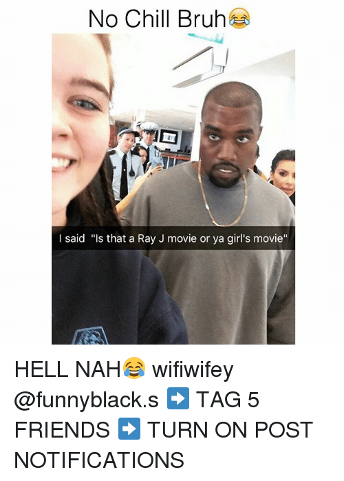 """Friends: No Chill Bruh  said """"Is that a Ray J movie or ya girl's movie'' HELL NAH😂 wifiwifey @funnyblack.s ➡️ TAG 5 FRIENDS ➡️ TURN ON POST NOTIFICATIONS"""