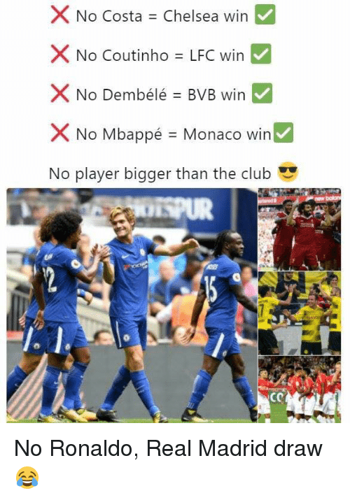 Clubbing: No Costa = Chelsea win  ><  No Coutinho = LFC win  X No Dembélé = BVB win  × No Mbappé = Monaco win  No player bigger than the club No Ronaldo, Real Madrid draw 😂