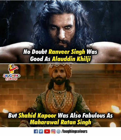 Good, Doubt, and Indianpeoplefacebook: No Doubt Ranveer Singh Was  Good As Alauddin Khilji  AUGHING  But Shahid Kapoor Was Also Fabulous As  Maharawal Ratan Singh
